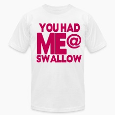 YOU HAD ME @ SWALLOW