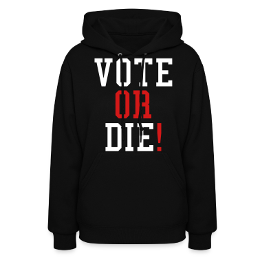 Vote Or Die Hoodies- stayflyclothing.com