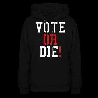 Vote Or Die Hoodies- stayflyclothing.com