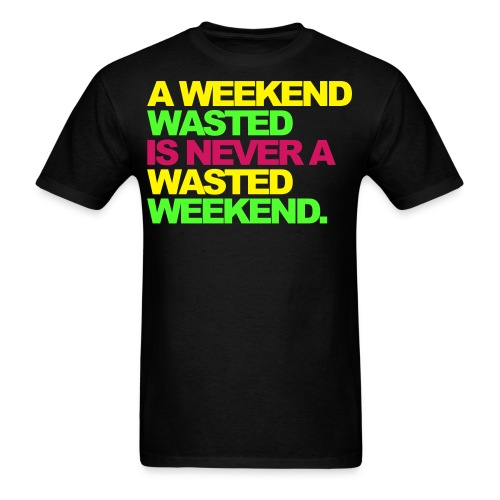 A Weekend Wasted - Men's T-Shirt