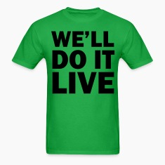 We'll do it live T-Shirts