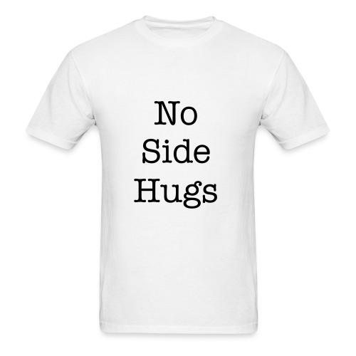 No Side Hugs  - Men's T-Shirt