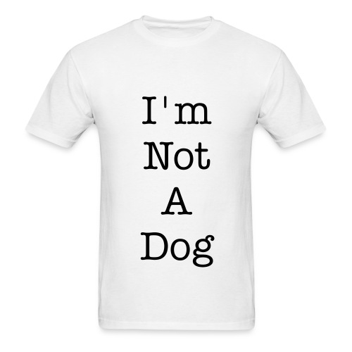 Im Not A Dog 2 - Men's T-Shirt