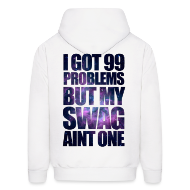 I GOT 99 PROBLEMS BUT MY SWAG AIN'T ONE Hoodies