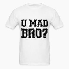You Mad BRO? T-Shirts