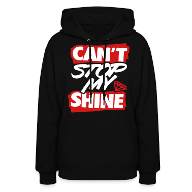 Can't Stop My Shine Hoodies - stayflyclothing.com