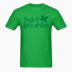 FECK it  (Irish swear word) LET's DRINK T-Shirts