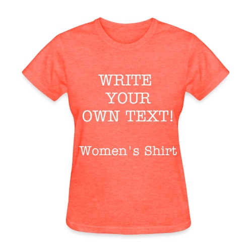 Women's Write your own text Shirt - Women's T-Shirt