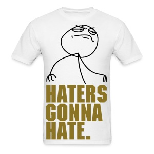 Haters Gonna Hate: Rage Comics, Fuck/F*ck Yeah Guy, Challenge Accepted Meme Cool Party Fun Design T-Shirt T Shirt TShirt - Men's T-Shirt