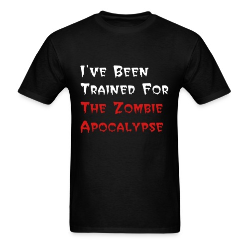 I've Been Trained For the Zombie Apocalypse - Men's T-Shirt