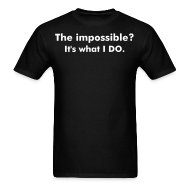 T-Shirts ~ Men's T-Shirt ~ The impossible?  It's what I DO. Short Sleeve, Standard T