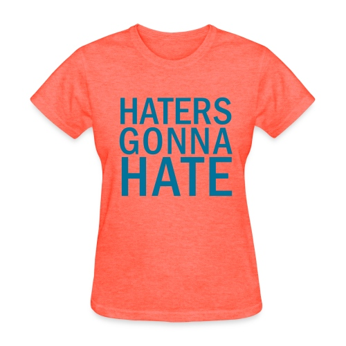 Haters Gonna hate tee - Women's T-Shirt