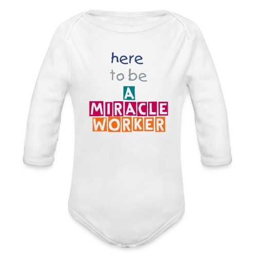 here to be a miracle worker baby onesy - Organic Long Sleeve Baby Bodysuit