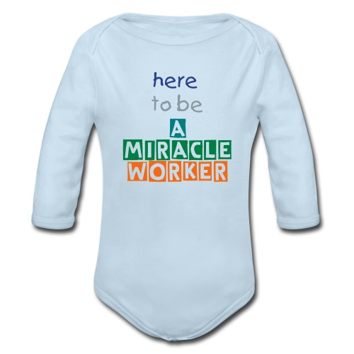 here to be a miracle worker baby long sleeve - Organic Long Sleeve Baby Bodysuit