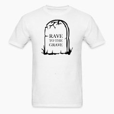 Rave to the grave tombstone for the party generation T-Shirts