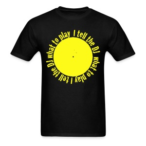 I tell the DJ what to play spinning record - Men's T-Shirt