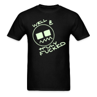 T-Shirts ~ Men's T-Shirt ~ Well & Truly Fucked Rave Smiley Face Glow in the Dark