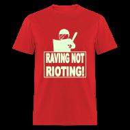 T-Shirts ~ Men's T-Shirt ~ Raving not rioting raver t-shirt Glow in the dark