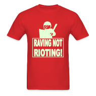 T-Shirts ~ Men's T-Shirt ~ Raving not rioting raver t-shirt Glow in the dark