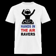 T-Shirts ~ Men's T-Shirt ~ Hands in the Air ravers DJ rave t-shirt