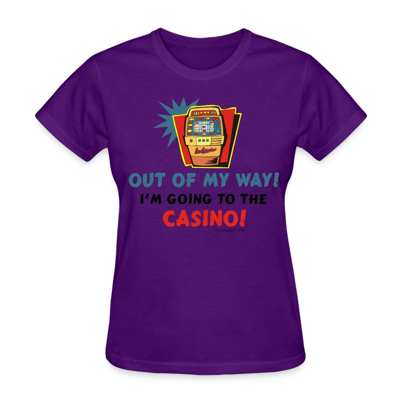 Out Of My Way Casino T Shirt Spreadshirt