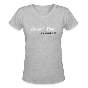 Uncool Mom...and proud of it! women's v-neck tee - Women's V-Neck T-Shirt