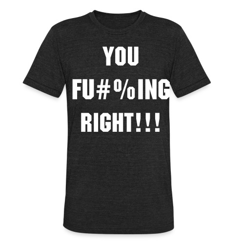 You F***ing Right Red Tee - Unisex Tri-Blend T-Shirt