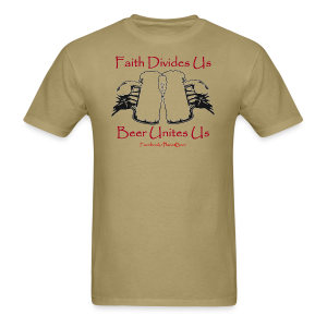 Faith Divides Us Beer Unites Us Men's T-Shirt  - Men's T-Shirt