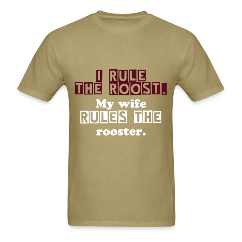 Men's T-Shirt - Front: I rule the roost. My wife rules the rooster. Sleeve: Clean Funny Pics