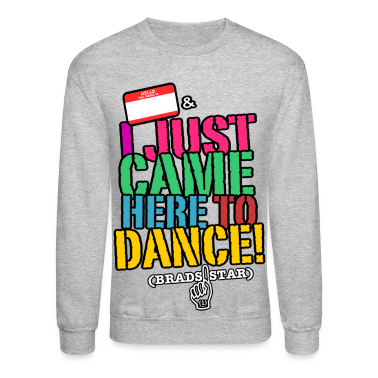"""I Just Came Here To Dance"" Sweatshirt"