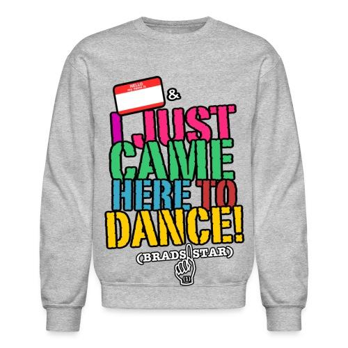 I Just Came Here To Dance Sweatshirt - Crewneck Sweatshirt