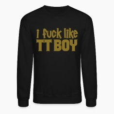 I Fuck Like TT Boy (Gold) - Long Sleeve