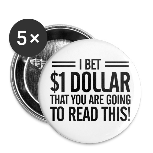 5 pack I bet you $1 Dollar that you are going to read this! button - Large Buttons