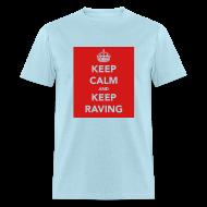 T-Shirts ~ Men's T-Shirt ~ Keep Calm & Keep Raving