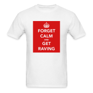T-Shirts ~ Men's T-Shirt ~ Forget Calm & Get raving