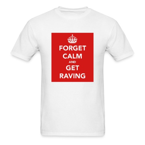 Forget Calm & Get raving - Men's T-Shirt
