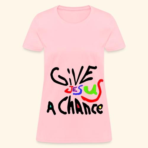 Give Jesus A chance - women christian t-shirt - Women's T-Shirt