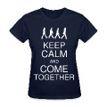 Keep Calm and Come Together Women's