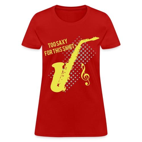 Sexy Saxophone player -Too Saxy for this shirt-Woman's Standard - Women's T-Shirt