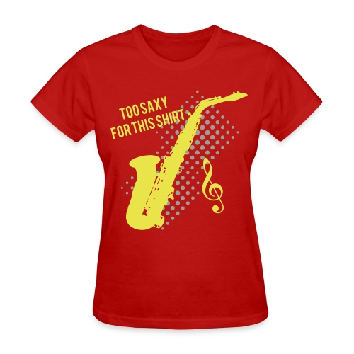 dd16cec8ddc Sexy Saxophone player -Too Saxy for this shirt-Woman s Standard - Women s  ...