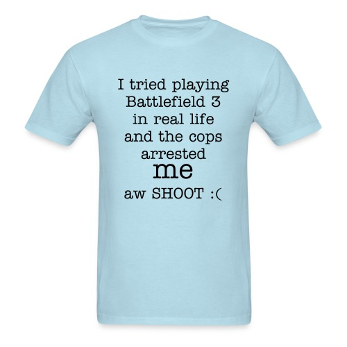 BF3 In Real Life Is BAD - Men's T-Shirt