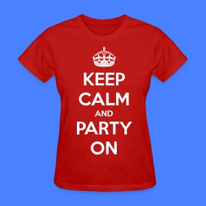 Keep Calm And Party On Women's T-Shirts - stayflyclothing.com - Women's T-Shirt