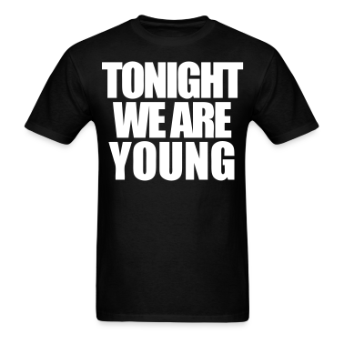 Tonight We Are Young T-Shirts - stayflyclothing.com