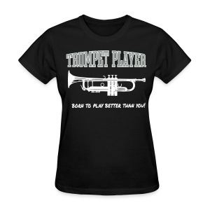 Trumpet Player -- Better than You  Women's Dark - Women's T-Shirt