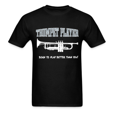 trumpet player, born to play better than you T-Shirts