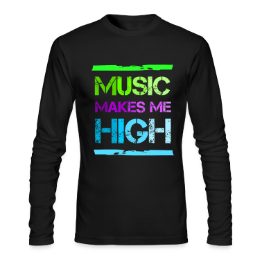 Music makes me high Long Sleeve Shirts