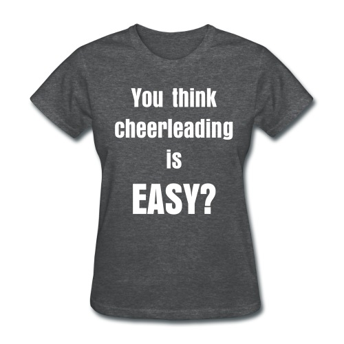 You Think Cheerleading Is Easy White - Women's T-Shirt