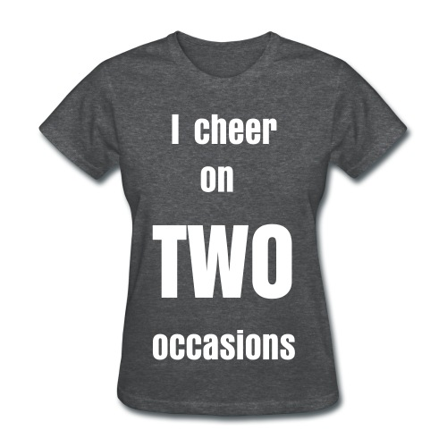 I Cheer On Two Occasions White - Women's T-Shirt