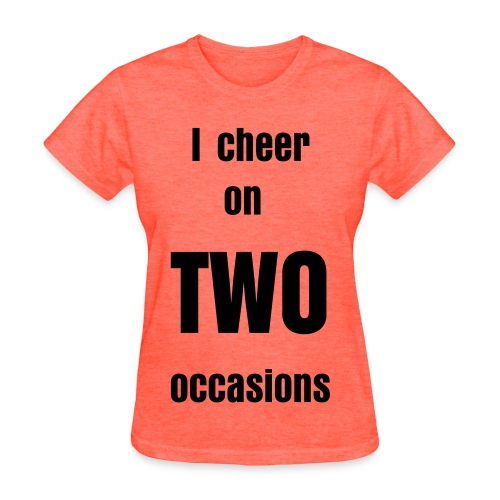 I Cheer On Two Occasions Black - Women's T-Shirt