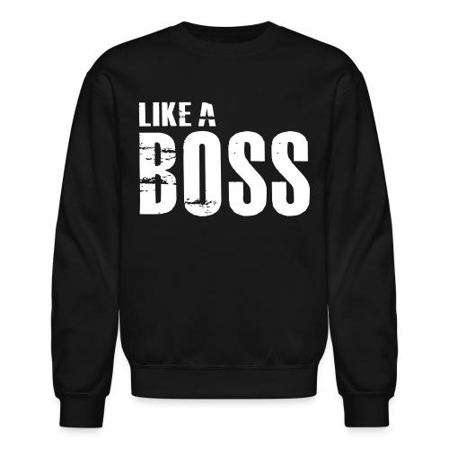 Like a Boss Long Sleeve T-Shirt - Crewneck Sweatshirt